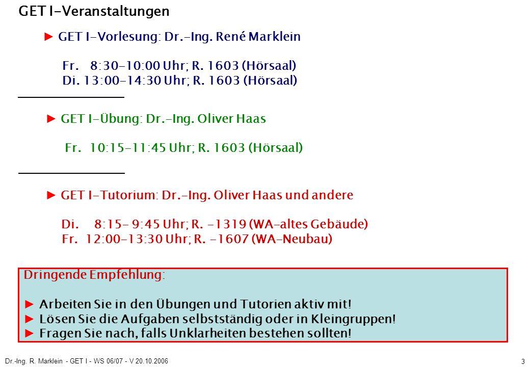 Dr.-Ing. R. Marklein - GET I - WS 06/07 - V 20.10.2006 3 ► GET I-Vorlesung: Dr.-Ing.