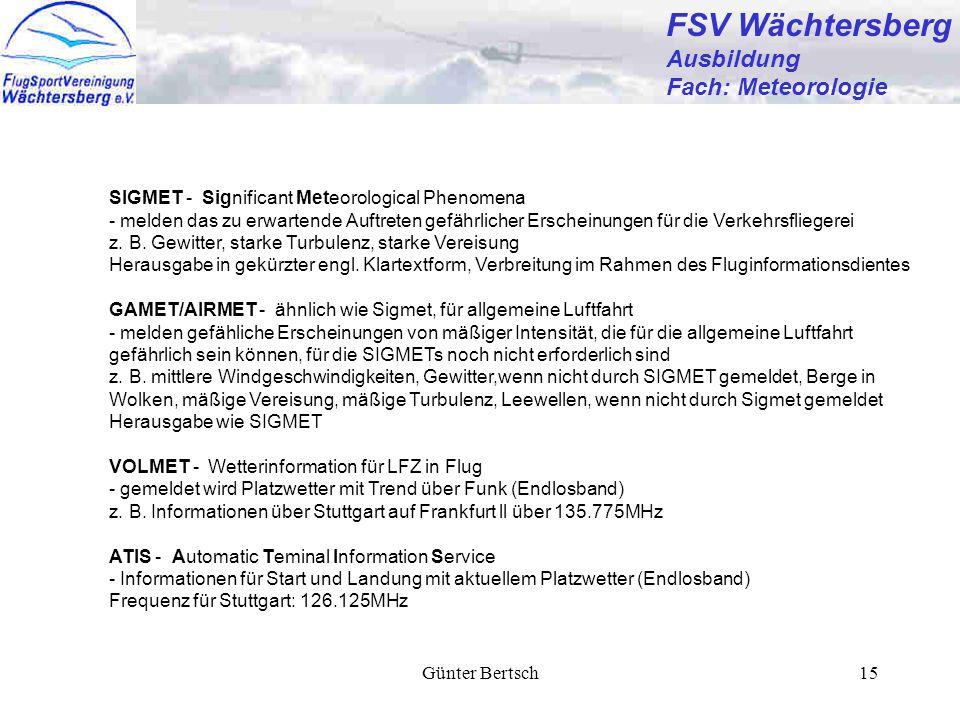 Günter Bertsch15 FSV Wächtersberg Ausbildung Fach: Meteorologie SIGMET - Significant Meteorological Phenomena - melden das zu erwartende Auftreten gefährlicher Erscheinungen für die Verkehrsfliegerei z.