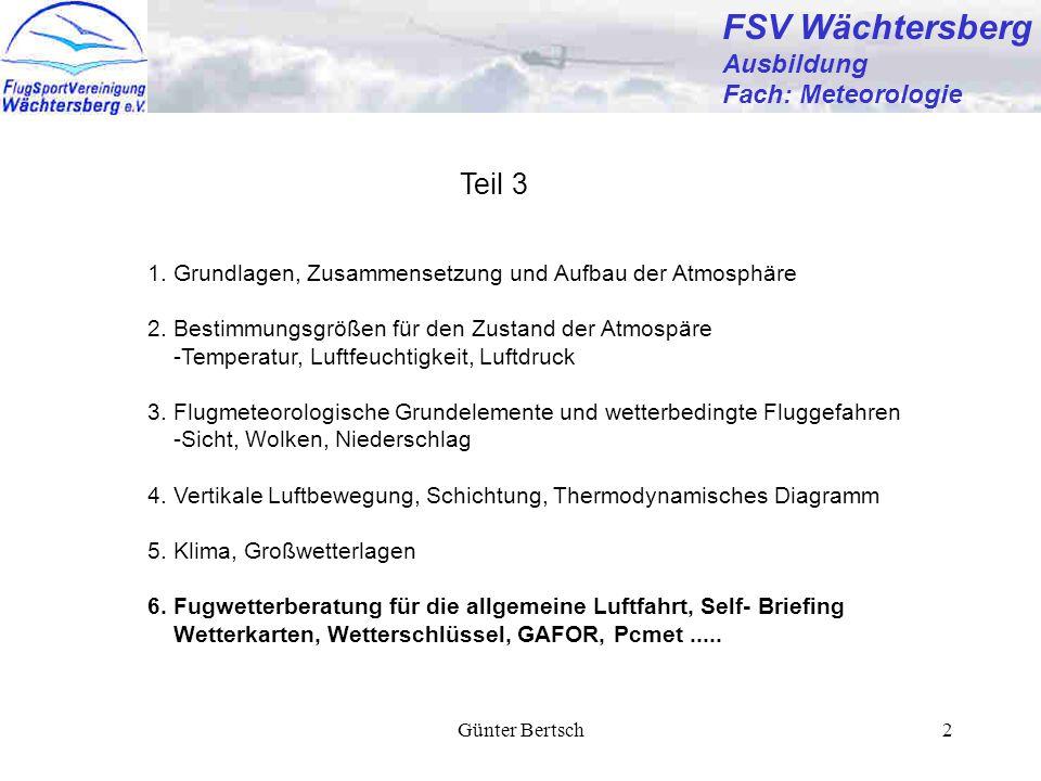 Günter Bertsch3 FSV Wächtersberg Ausbildung Fach: Meteorologie Für einen Flug, der über die Umgebung des Startplatzes hinausführt (Überlandflug) und vor einem Flug nach Instrumentenflugregeln hat sich der Luftfahrzeugführer über die verfügbaren Flugwettermeldungen und - vorhersagen ausreichend zu unterrichten.