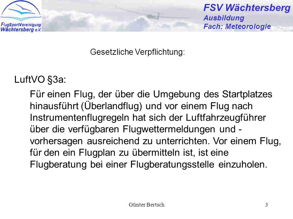 Günter Bertsch3 FSV Wächtersberg Ausbildung Fach: Meteorologie Für einen Flug, der über die Umgebung des Startplatzes hinausführt (Überlandflug) und v