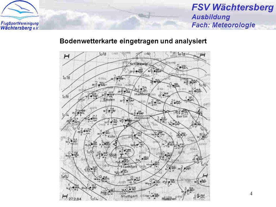 Günter Bertsch4 FSV Wächtersberg Ausbildung Fach: Meteorologie FSV Wächtersberg Ausbildung Fach: Meteorologie Bodenwetterkarte eingetragen und analysiert