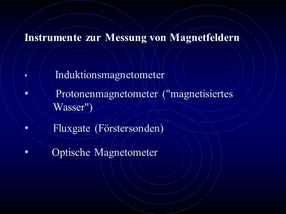 Instrumente zur Messung von Magnetfeldern Induktionsmagnetometer Protonenmagnetometer (