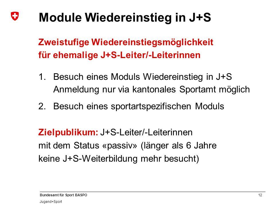 12 Bundesamt für Sport BASPO Jugend+Sport Module Wiedereinstieg in J+S Zweistufige Wiedereinstiegsmöglichkeit für ehemalige J+S-Leiter/-Leiterinnen 1.