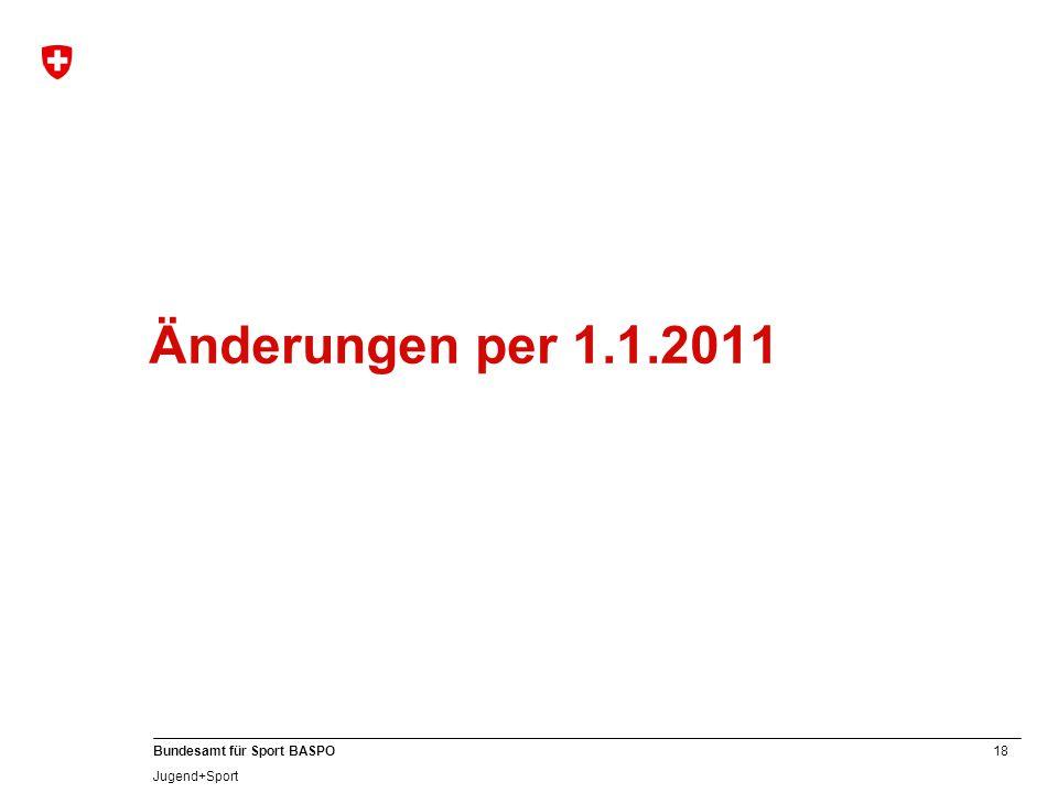 18 Bundesamt für Sport BASPO Jugend+Sport Änderungen per 1.1.2011