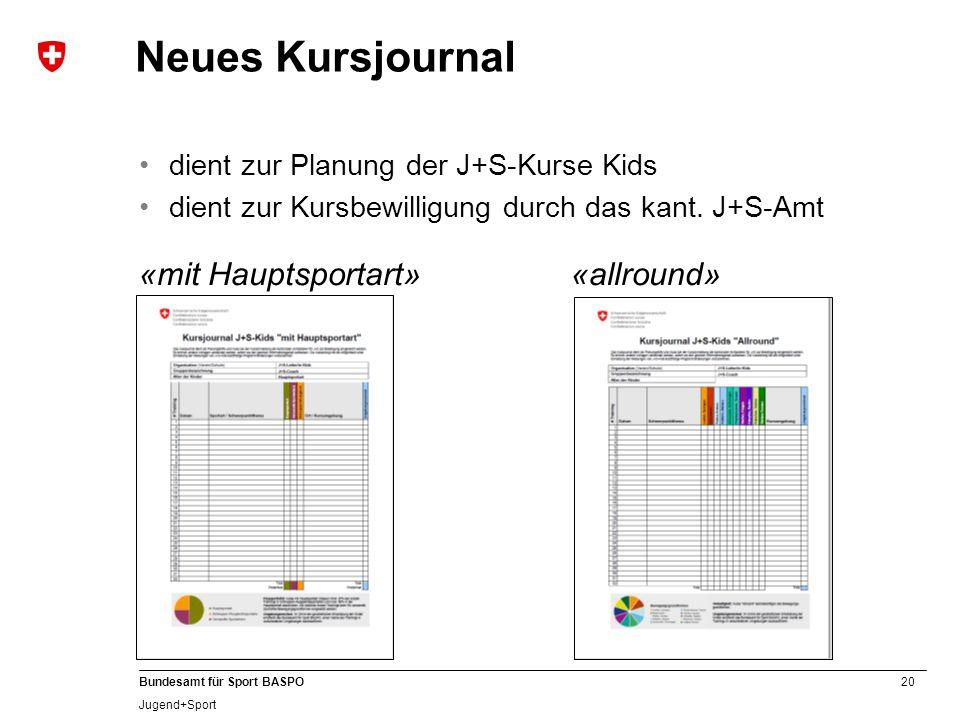 20 Bundesamt für Sport BASPO Jugend+Sport Neues Kursjournal dient zur Planung der J+S-Kurse Kids dient zur Kursbewilligung durch das kant. J+S-Amt «mi