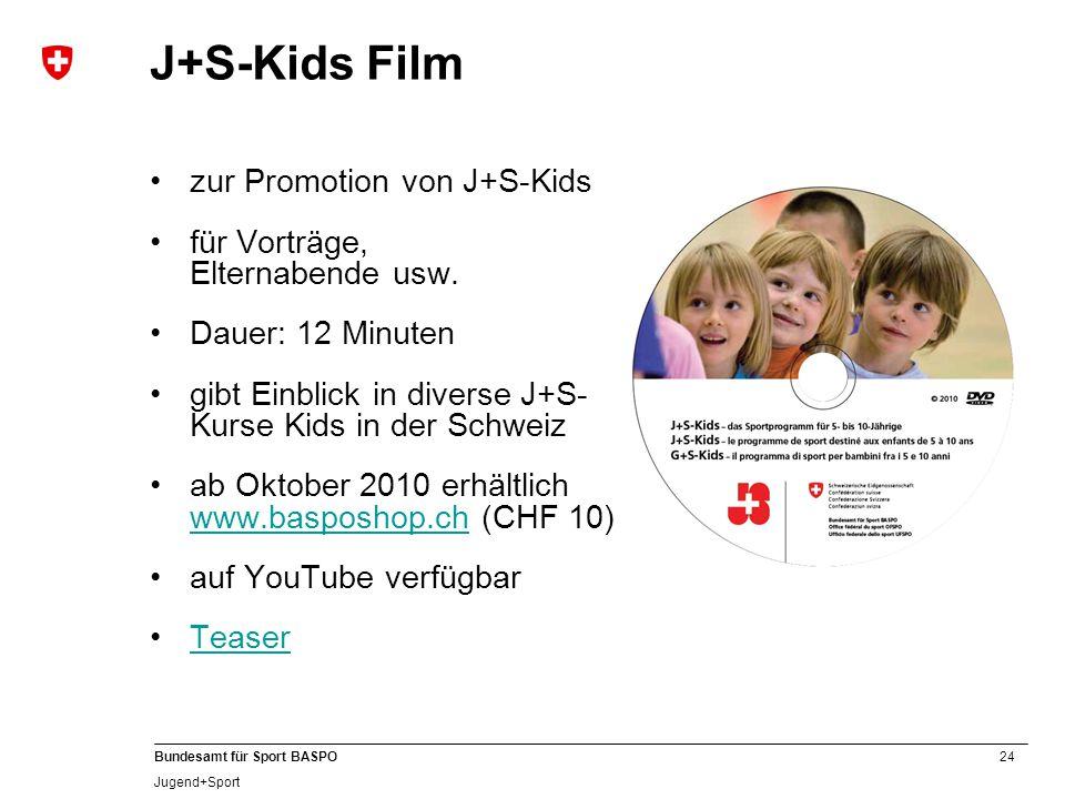 24 Bundesamt für Sport BASPO Jugend+Sport J+S-Kids Film zur Promotion von J+S-Kids für Vorträge, Elternabende usw. Dauer: 12 Minuten gibt Einblick in