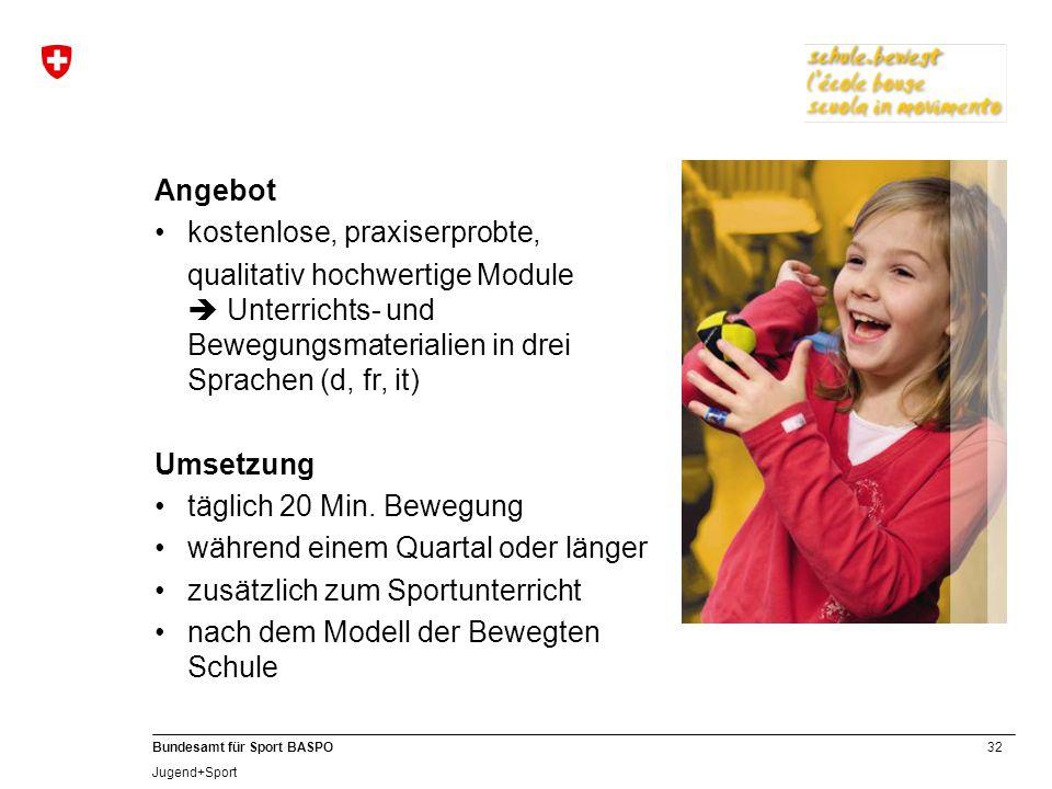 32 Bundesamt für Sport BASPO Jugend+Sport Angebot kostenlose, praxiserprobte, qualitativ hochwertige Module  Unterrichts- und Bewegungsmaterialien in