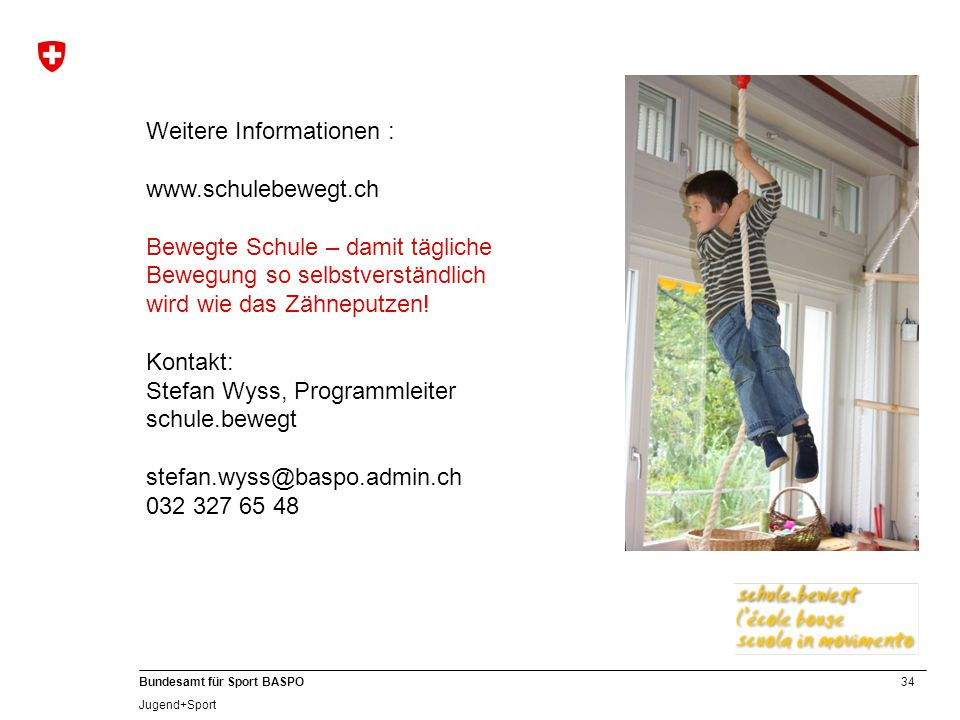 34 Bundesamt für Sport BASPO Jugend+Sport Weitere Informationen : www.schulebewegt.ch Bewegte Schule – damit tägliche Bewegung so selbstverständlich w