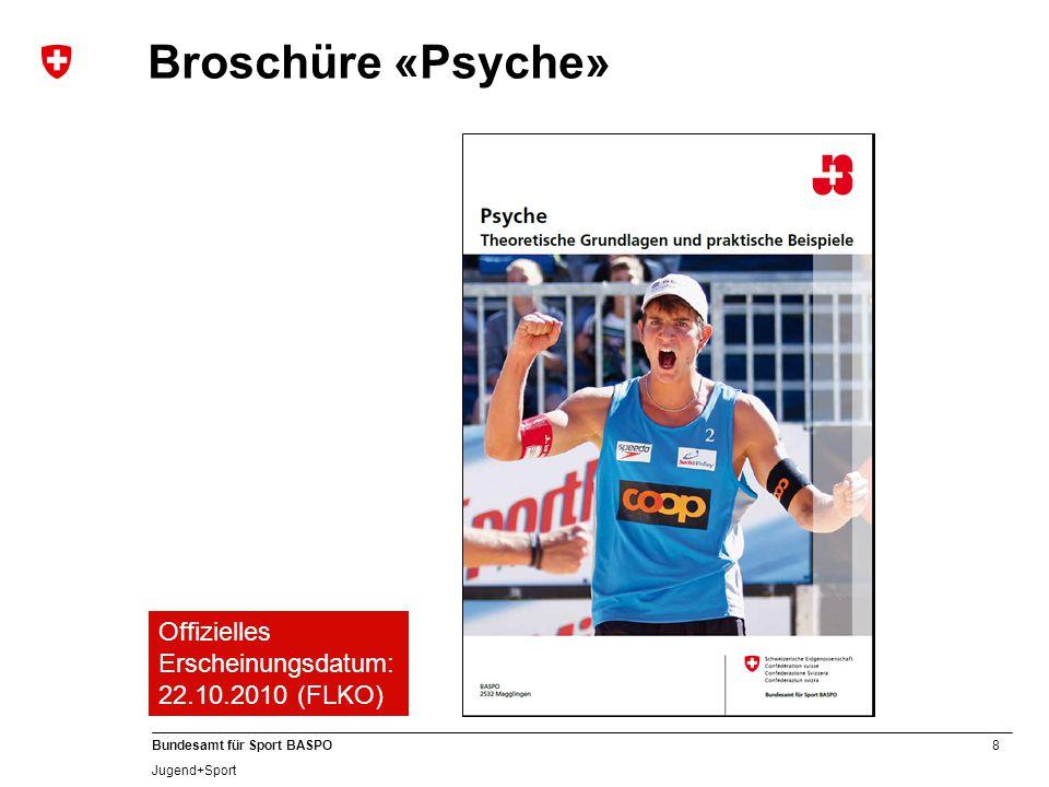 8 Bundesamt für Sport BASPO Jugend+Sport Broschüre «Psyche» Offizielles Erscheinungsdatum: 22.10.2010 (FLKO)
