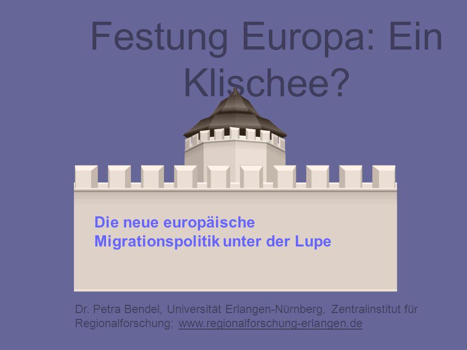 Festung Europa: Ein Klischee? Die neue europäische Migrationspolitik unter der Lupe Dr. Petra Bendel, Universität Erlangen-Nürnberg, Zentralinstitut f