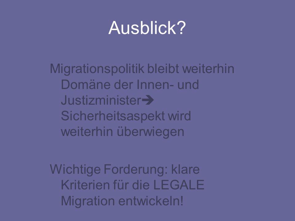 Ausblick? Migrationspolitik bleibt weiterhin Domäne der Innen- und Justizminister  Sicherheitsaspekt wird weiterhin überwiegen Wichtige Forderung: kl