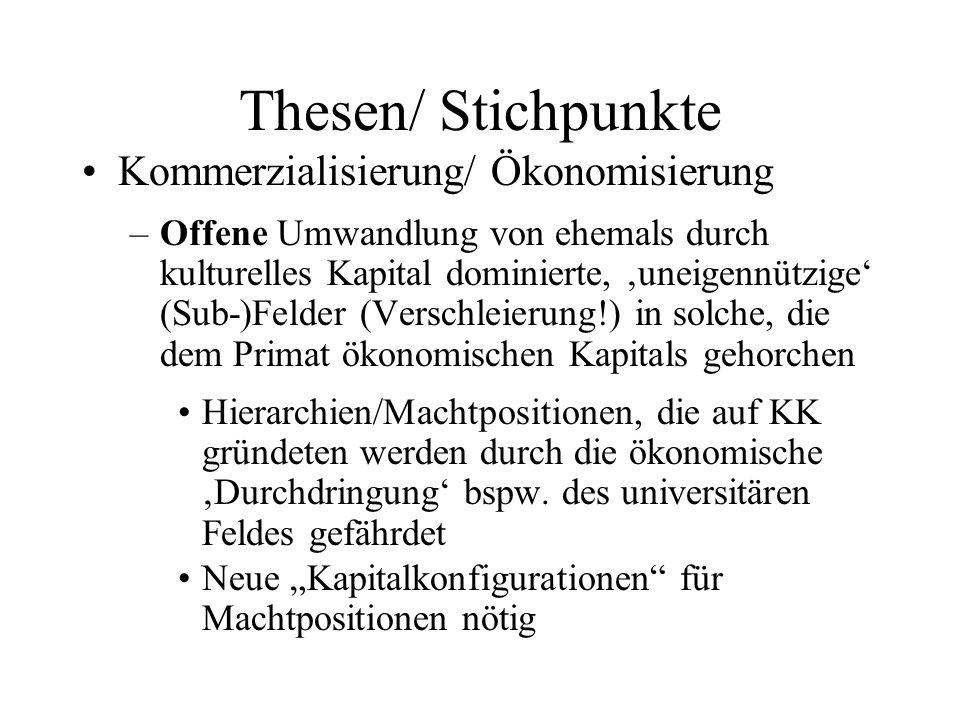 Thesen/ Stichpunkte Kommerzialisierung/ Ökonomisierung –Offene Umwandlung von ehemals durch kulturelles Kapital dominierte, 'uneigennützige' (Sub-)Fel