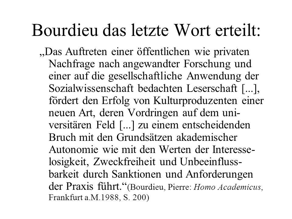 """Bourdieu das letzte Wort erteilt: """"Das Auftreten einer öffentlichen wie privaten Nachfrage nach angewandter Forschung und einer auf die gesellschaftli"""