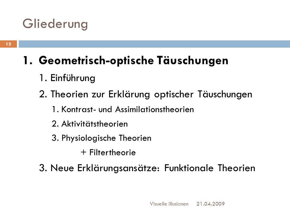 Gliederung 1.Geometrisch-optische Täuschungen 1. Einführung 2. Theorien zur Erklärung optischer Täuschungen 1. Kontrast- und Assimilationstheorien 2.