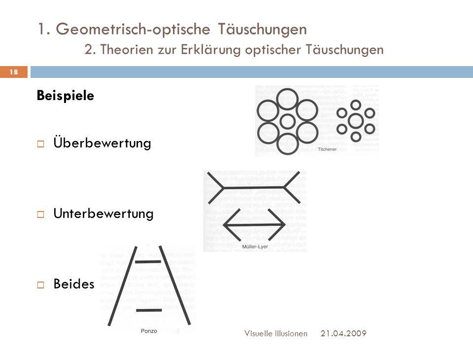 1. Geometrisch-optische Täuschungen 2. Theorien zur Erklärung optischer Täuschungen Beispiele  Überbewertung  Unterbewertung  Beides 21.04.2009Visu