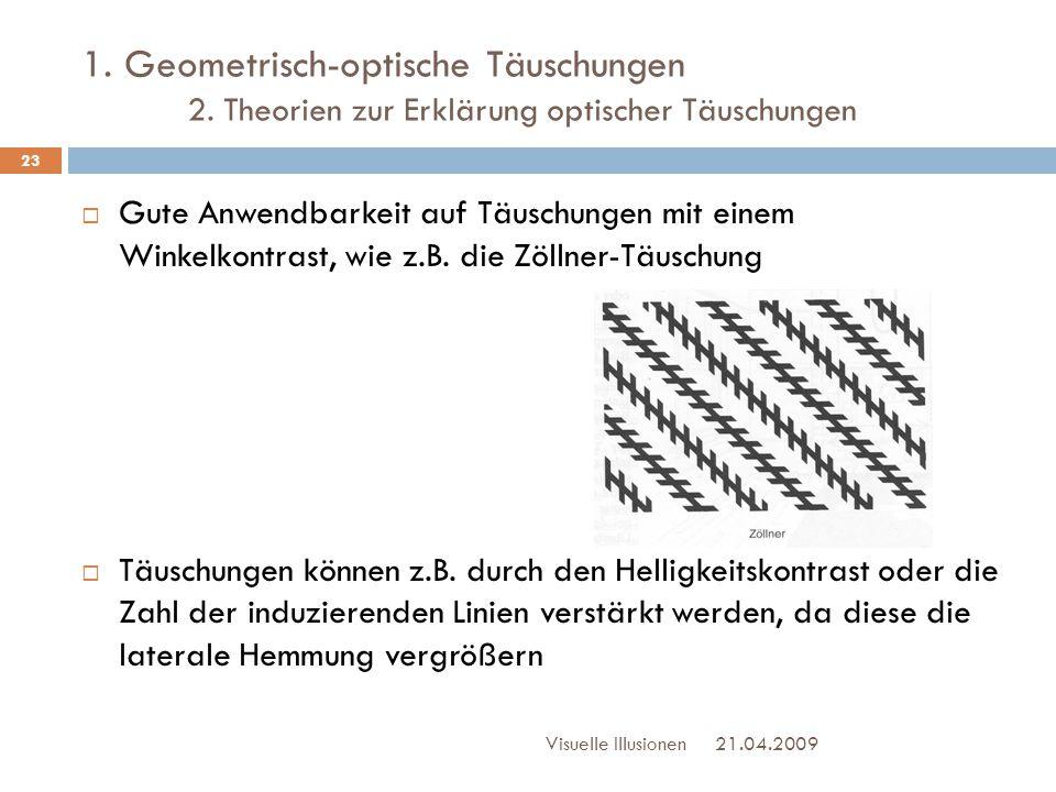 1. Geometrisch-optische Täuschungen 2. Theorien zur Erklärung optischer Täuschungen  Gute Anwendbarkeit auf Täuschungen mit einem Winkelkontrast, wie