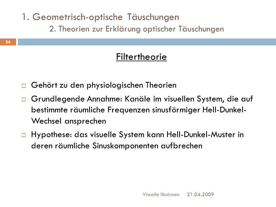 1. Geometrisch-optische Täuschungen 2. Theorien zur Erklärung optischer Täuschungen Filtertheorie  Gehört zu den physiologischen Theorien  Grundlege
