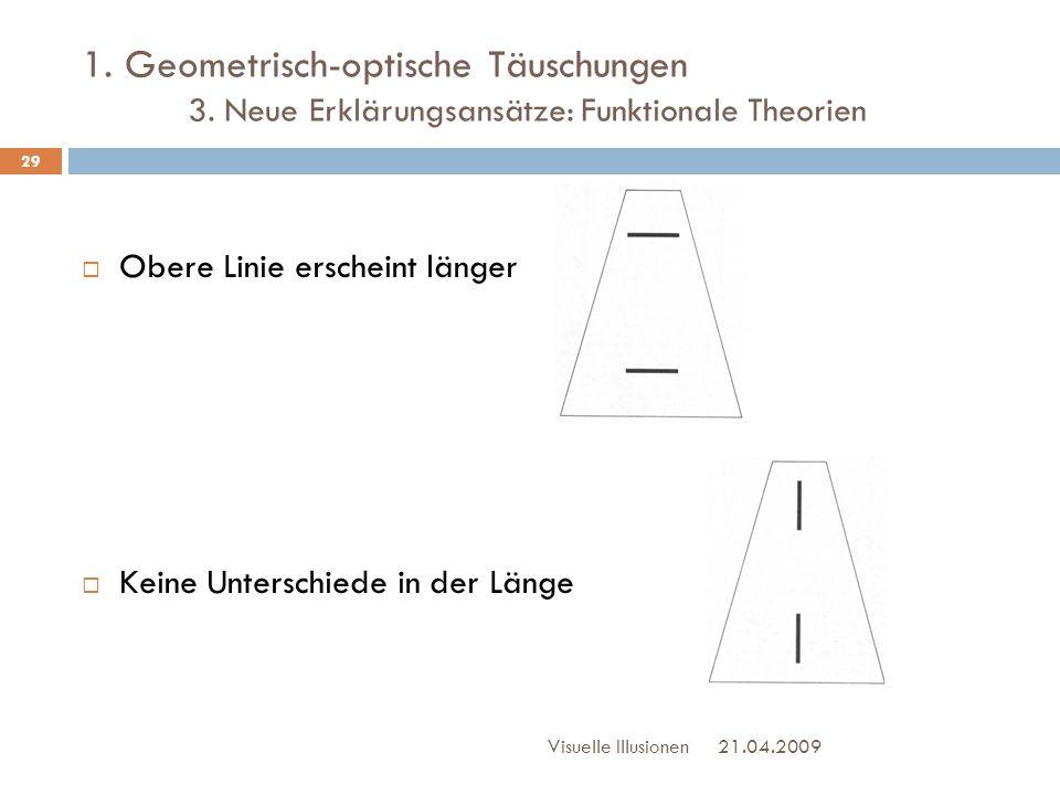 1. Geometrisch-optische Täuschungen 3. Neue Erklärungsansätze: Funktionale Theorien  Obere Linie erscheint länger  Keine Unterschiede in der Länge 2