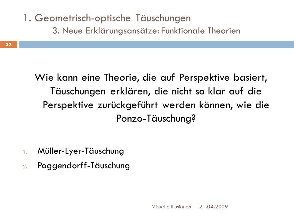 1. Geometrisch-optische Täuschungen 3. Neue Erklärungsansätze: Funktionale Theorien Wie kann eine Theorie, die auf Perspektive basiert, Täuschungen er