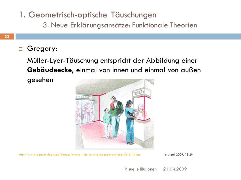 1. Geometrisch-optische Täuschungen 3. Neue Erklärungsansätze: Funktionale Theorien  Gregory: Müller-Lyer-Täuschung entspricht der Abbildung einer Ge