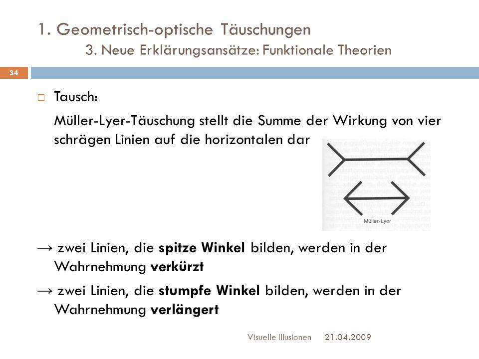 1. Geometrisch-optische Täuschungen 3. Neue Erklärungsansätze: Funktionale Theorien  Tausch: Müller-Lyer-Täuschung stellt die Summe der Wirkung von v