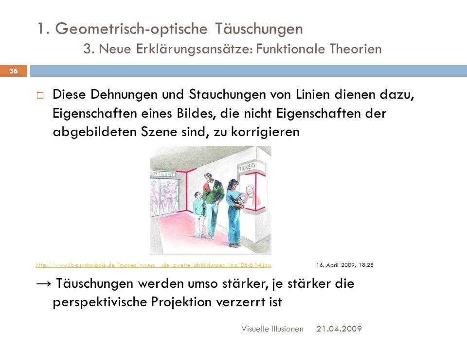1. Geometrisch-optische Täuschungen 3. Neue Erklärungsansätze: Funktionale Theorien 21.04.2009Visuelle Illusionen 36  Diese Dehnungen und Stauchungen