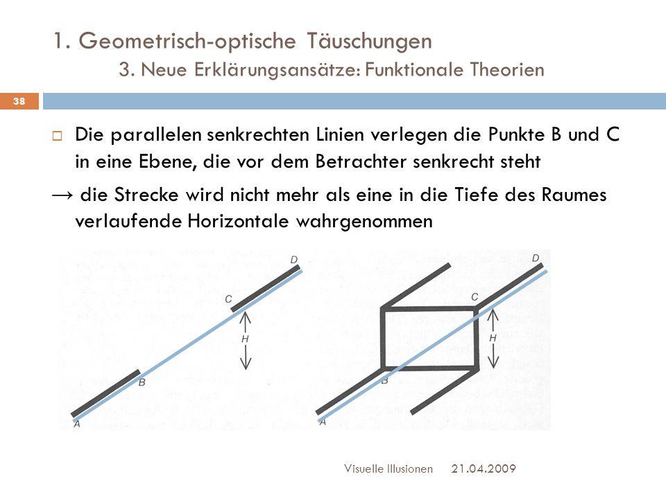 1. Geometrisch-optische Täuschungen 3. Neue Erklärungsansätze: Funktionale Theorien  Die parallelen senkrechten Linien verlegen die Punkte B und C in
