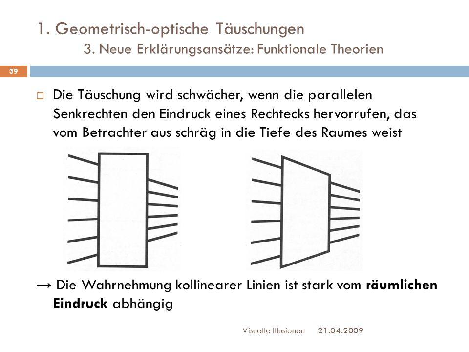1. Geometrisch-optische Täuschungen 3. Neue Erklärungsansätze: Funktionale Theorien  Die Täuschung wird schwächer, wenn die parallelen Senkrechten de