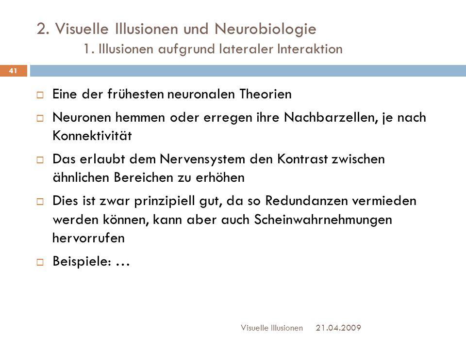 2. Visuelle Illusionen und Neurobiologie 1. Illusionen aufgrund lateraler Interaktion  Eine der frühesten neuronalen Theorien  Neuronen hemmen oder