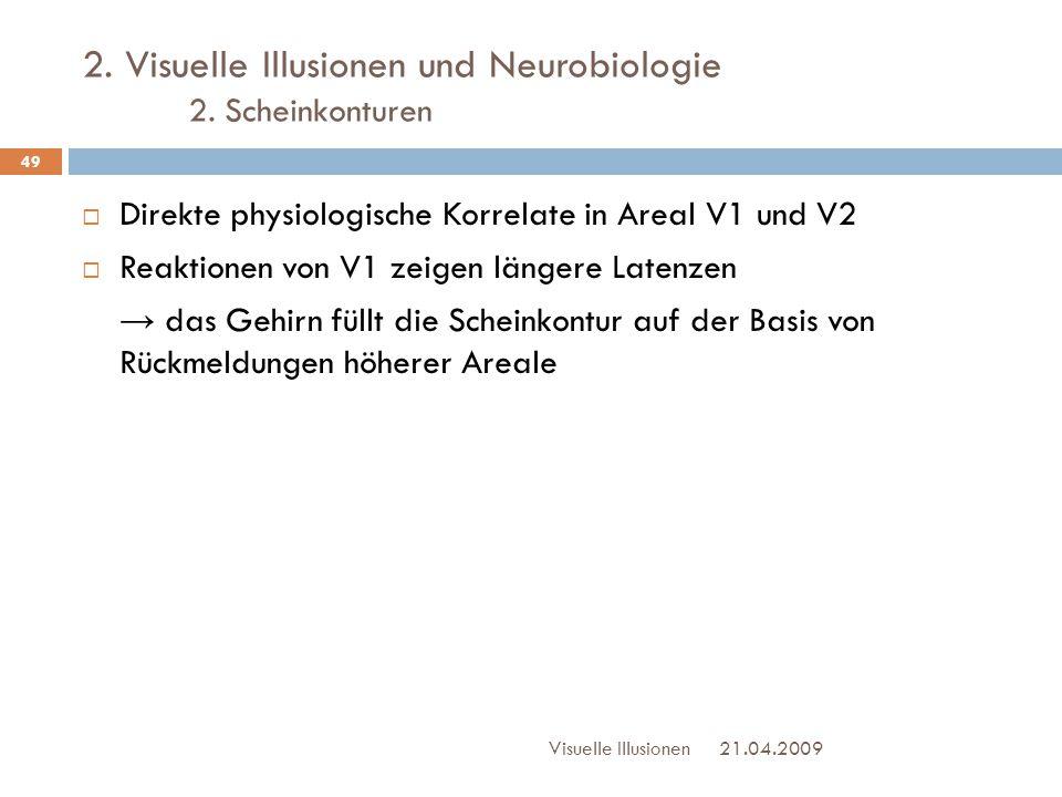 2. Visuelle Illusionen und Neurobiologie 2. Scheinkonturen  Direkte physiologische Korrelate in Areal V1 und V2  Reaktionen von V1 zeigen längere La