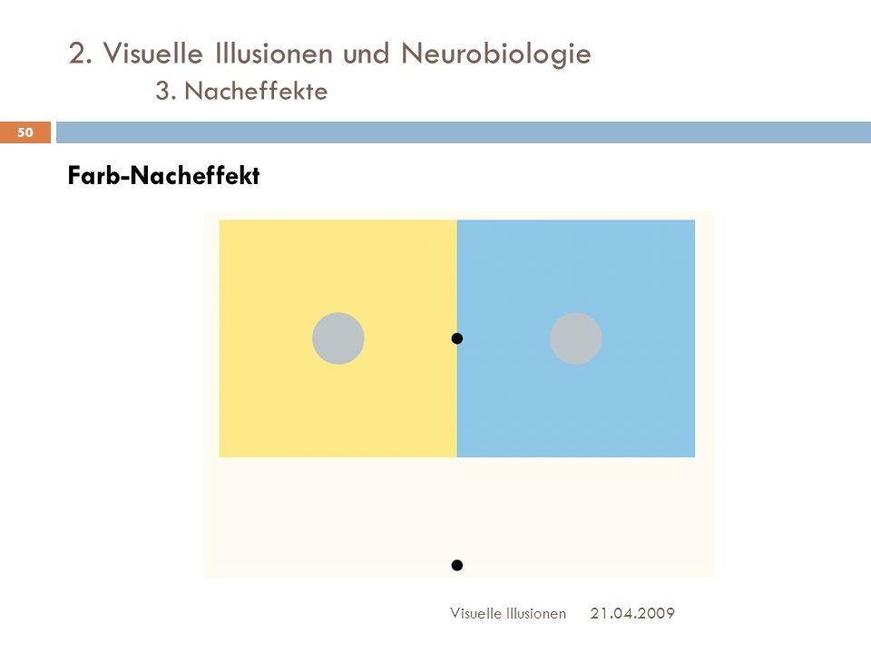 2. Visuelle Illusionen und Neurobiologie 3. Nacheffekte Farb-Nacheffekt 21.04.2009Visuelle Illusionen 50