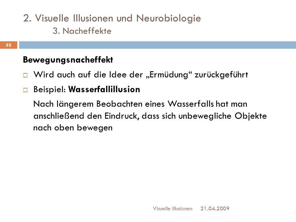 """2. Visuelle Illusionen und Neurobiologie 3. Nacheffekte Bewegungsnacheffekt  Wird auch auf die Idee der """"Ermüdung"""" zurückgeführt  Beispiel: Wasserfa"""