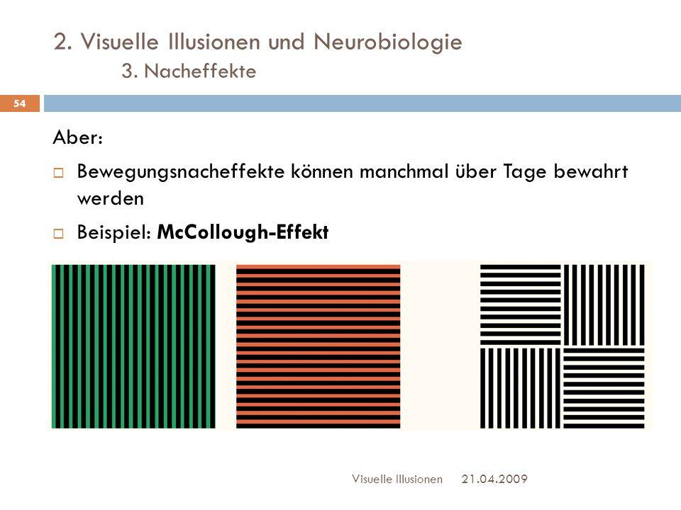 2. Visuelle Illusionen und Neurobiologie 3. Nacheffekte Aber:  Bewegungsnacheffekte können manchmal über Tage bewahrt werden  Beispiel: McCollough-E