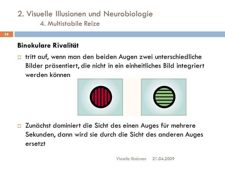 2. Visuelle Illusionen und Neurobiologie 4. Multistabile Reize Binokulare Rivalität  tritt auf, wenn man den beiden Augen zwei unterschiedliche Bilde