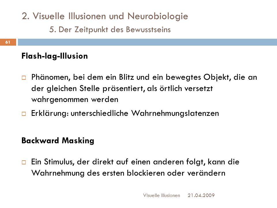 2. Visuelle Illusionen und Neurobiologie 5. Der Zeitpunkt des Bewusstseins Flash-lag-Illusion  Phänomen, bei dem ein Blitz und ein bewegtes Objekt, d