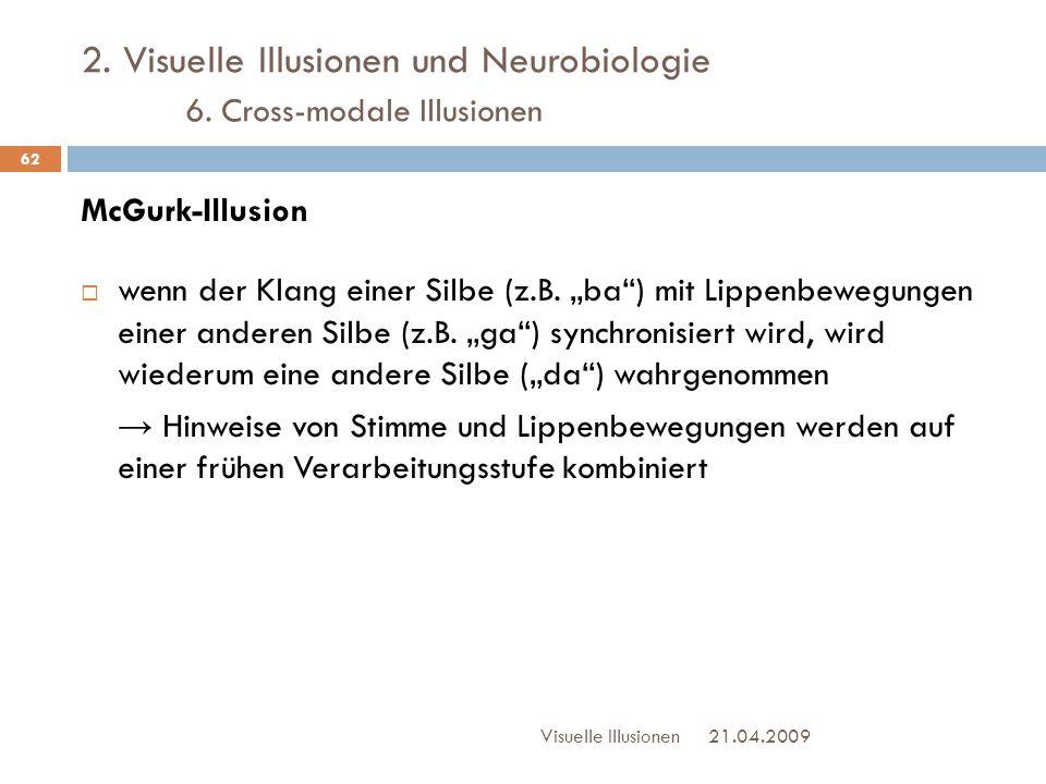 """2. Visuelle Illusionen und Neurobiologie 6. Cross-modale Illusionen McGurk-Illusion  wenn der Klang einer Silbe (z.B. """"ba"""") mit Lippenbewegungen eine"""