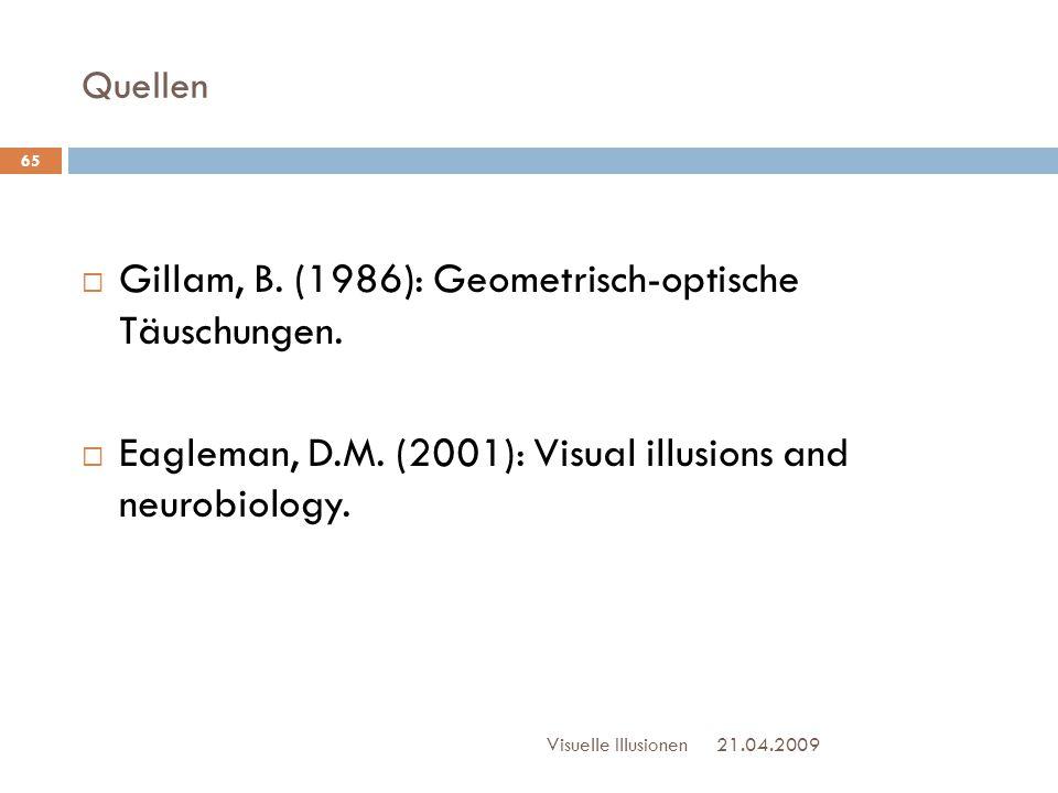 Quellen  Gillam, B. (1986): Geometrisch-optische Täuschungen.  Eagleman, D.M. (2001): Visual illusions and neurobiology. 21.04.2009Visuelle Illusion