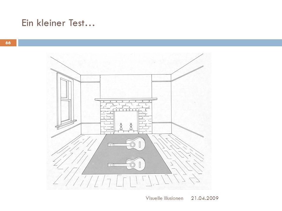 Ein kleiner Test… 21.04.2009Visuelle Illusionen 66