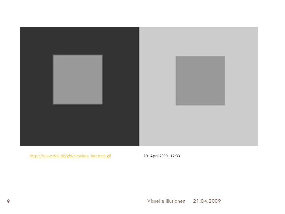 21.04.2009Visuelle Illusionen 9 http://www.dok.de/gfx/simultan_kontrast.gifhttp://www.dok.de/gfx/simultan_kontrast.gif19. April 2009, 12:33