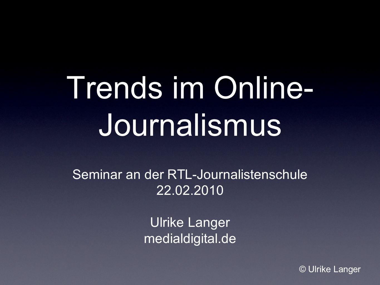 Trends im Online- Journalismus Seminar an der RTL-Journalistenschule 22.02.2010 Ulrike Langer medialdigital.de © Ulrike Langer
