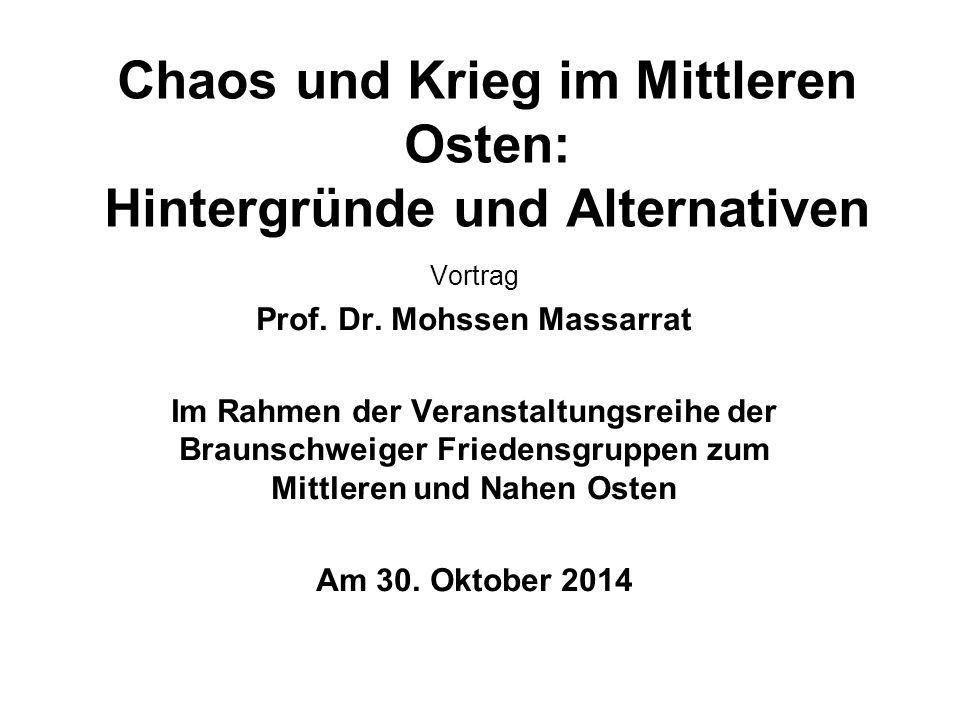 Chaos und Krieg im Mittleren Osten: Hintergründe und Alternativen Vortrag Prof. Dr. Mohssen Massarrat Im Rahmen der Veranstaltungsreihe der Braunschwe
