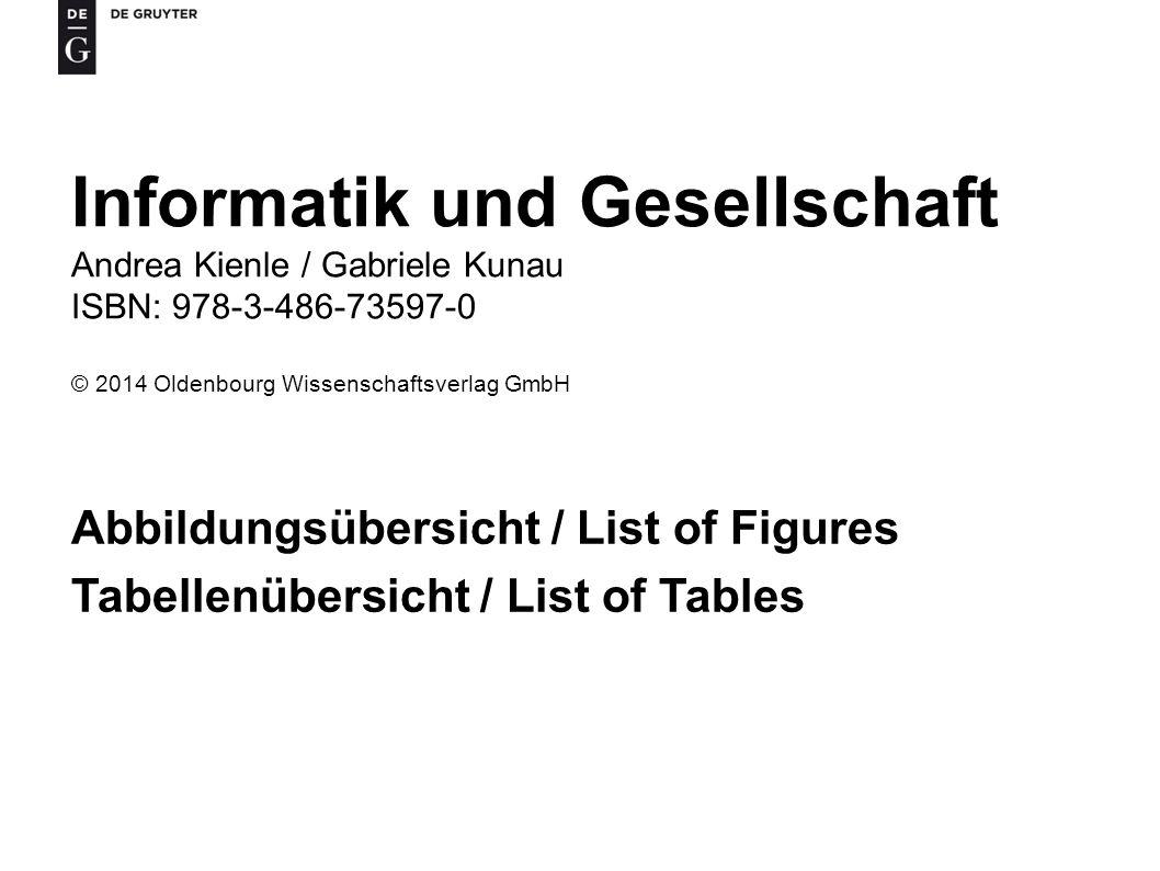 Informatik und Gesellschaft Andrea Kienle / Gabriele Kunau ISBN: 978-3-486-73597-0 © 2014 Oldenbourg Wissenschaftsverlag GmbH Abbildungsübersicht / List of Figures Tabellenübersicht / List of Tables