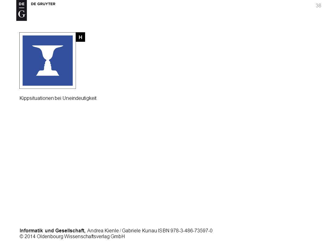 Informatik und Gesellschaft, Andrea Kienle / Gabriele Kunau ISBN 978-3-486-73597-0 © 2014 Oldenbourg Wissenschaftsverlag GmbH 38 Kippsituationen bei Uneindeutigkeit