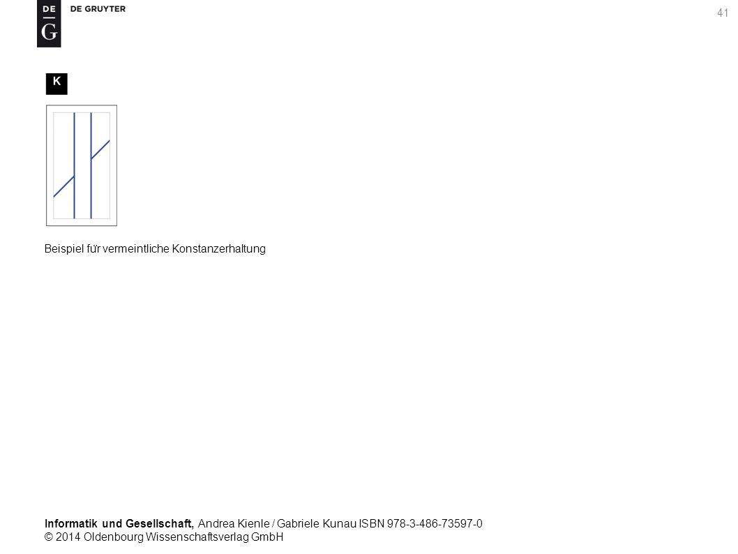 Informatik und Gesellschaft, Andrea Kienle / Gabriele Kunau ISBN 978-3-486-73597-0 © 2014 Oldenbourg Wissenschaftsverlag GmbH 41 Beispiel fu ̈ r vermeintliche Konstanzerhaltung