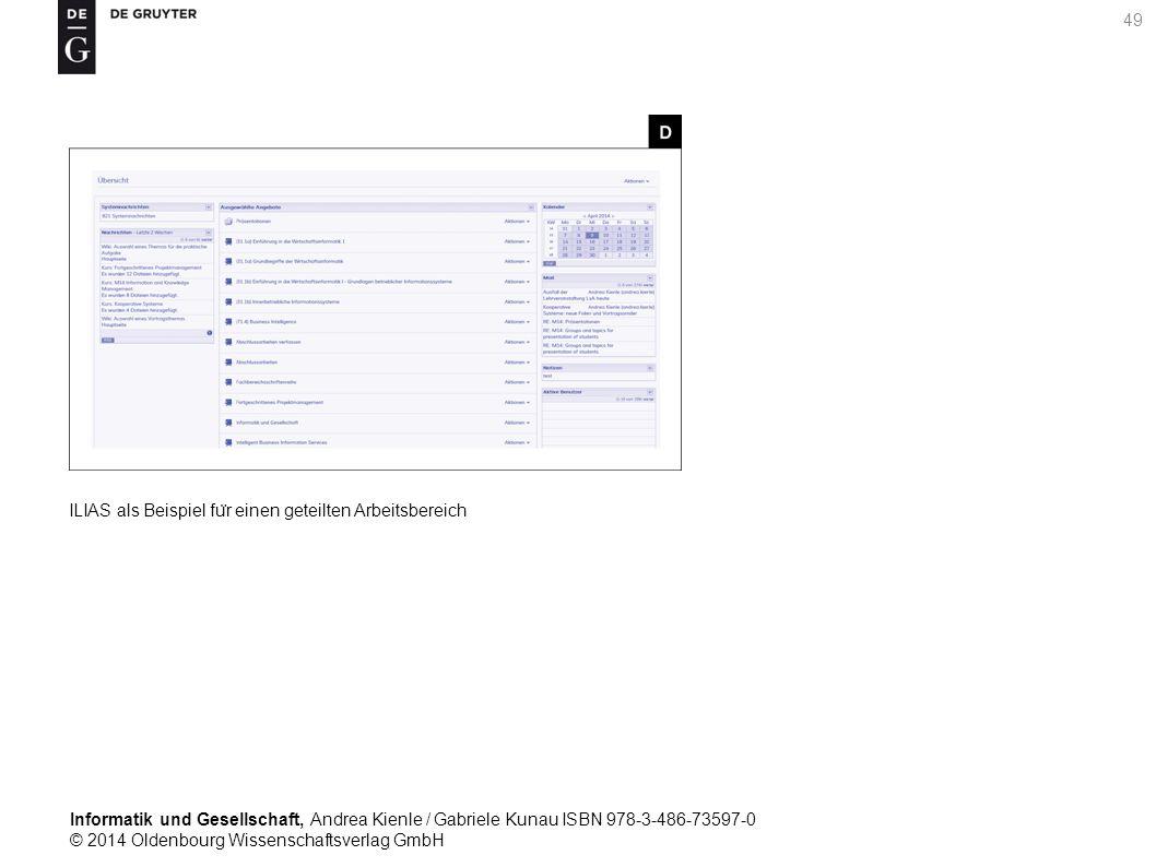 Informatik und Gesellschaft, Andrea Kienle / Gabriele Kunau ISBN 978-3-486-73597-0 © 2014 Oldenbourg Wissenschaftsverlag GmbH 49 ILIAS als Beispiel fu ̈ r einen geteilten Arbeitsbereich