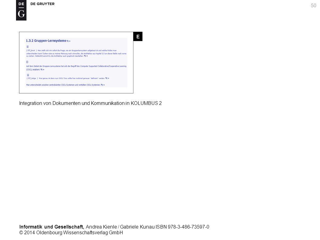 Informatik und Gesellschaft, Andrea Kienle / Gabriele Kunau ISBN 978-3-486-73597-0 © 2014 Oldenbourg Wissenschaftsverlag GmbH 50 Integration von Dokumenten und Kommunikation in KOLUMBUS 2