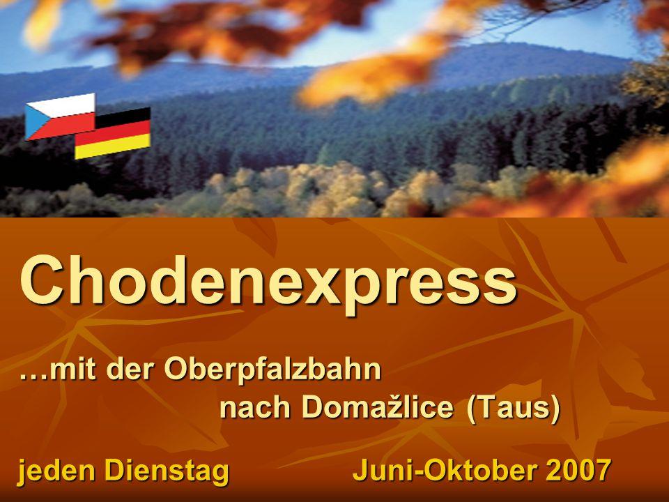 Chodenexpress …mit der Oberpfalzbahn nach Domažlice (Taus) jeden Dienstag Juni-Oktober 2007
