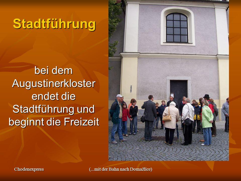 Chodenexpress(...mit der Bahn nach Domažlice) Stadtführung bei dem Augustinerkloster endet die Stadtführung und beginnt die Freizeit bei dem Augustinerkloster endet die Stadtführung und beginnt die Freizeit