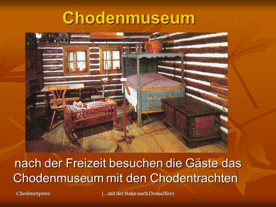 Chodenexpress(...mit der Bahn nach Domažlice)Chodenmuseum nach der Freizeit besuchen die Gäste das Chodenmuseum mit den Chodentrachten nach der Freizeit besuchen die Gäste das Chodenmuseum mit den Chodentrachten