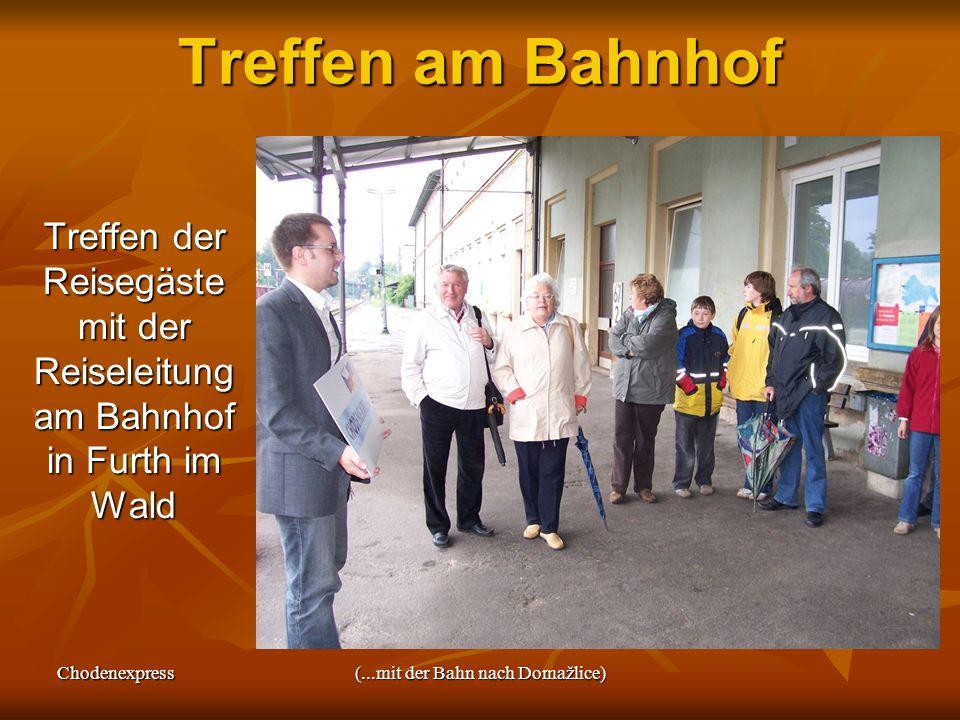 Chodenexpress(...mit der Bahn nach Domažlice) Treffen am Bahnhof Treffen der Reisegäste mit der Reiseleitung am Bahnhof in Furth im Wald Treffen der R